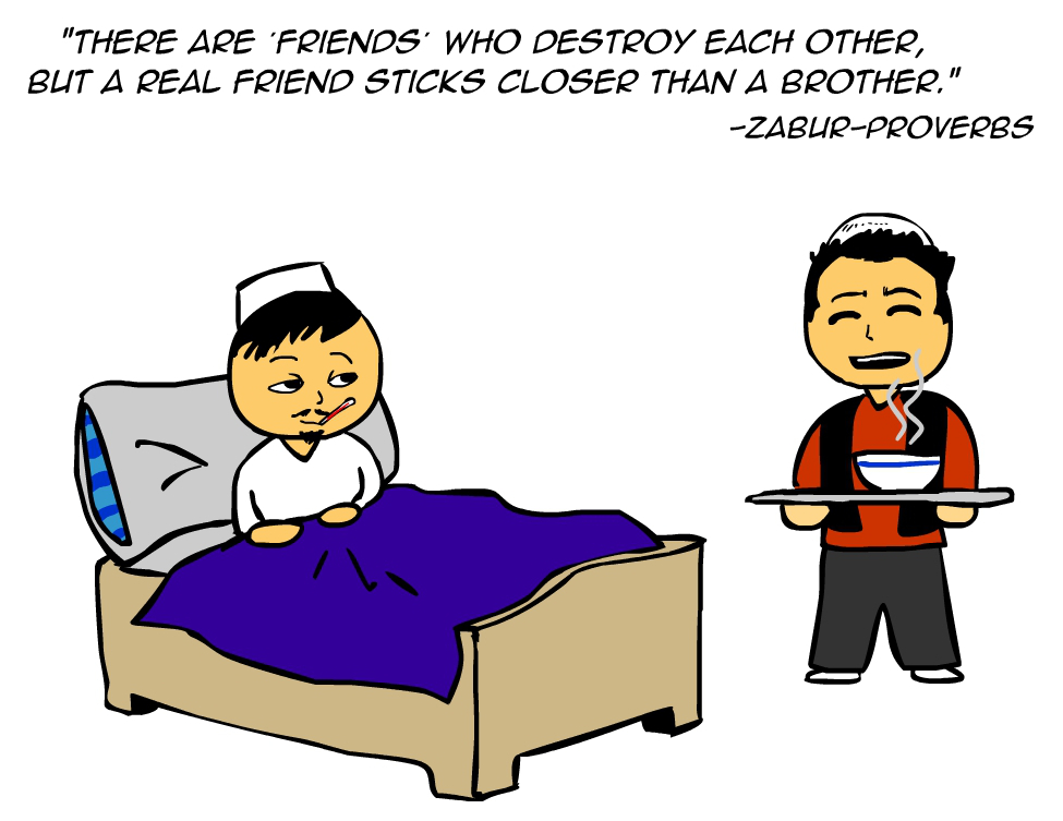 """There are 'friends' who destroy each other, but a real friend sticks closer than a brother."" -Zabur Proverbs"