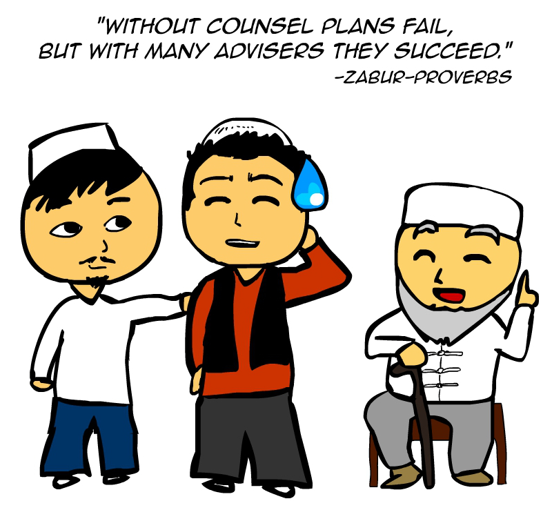 """Without counsel plans fail, but with many advisers they succeed."" -Zabur Proverbs"
