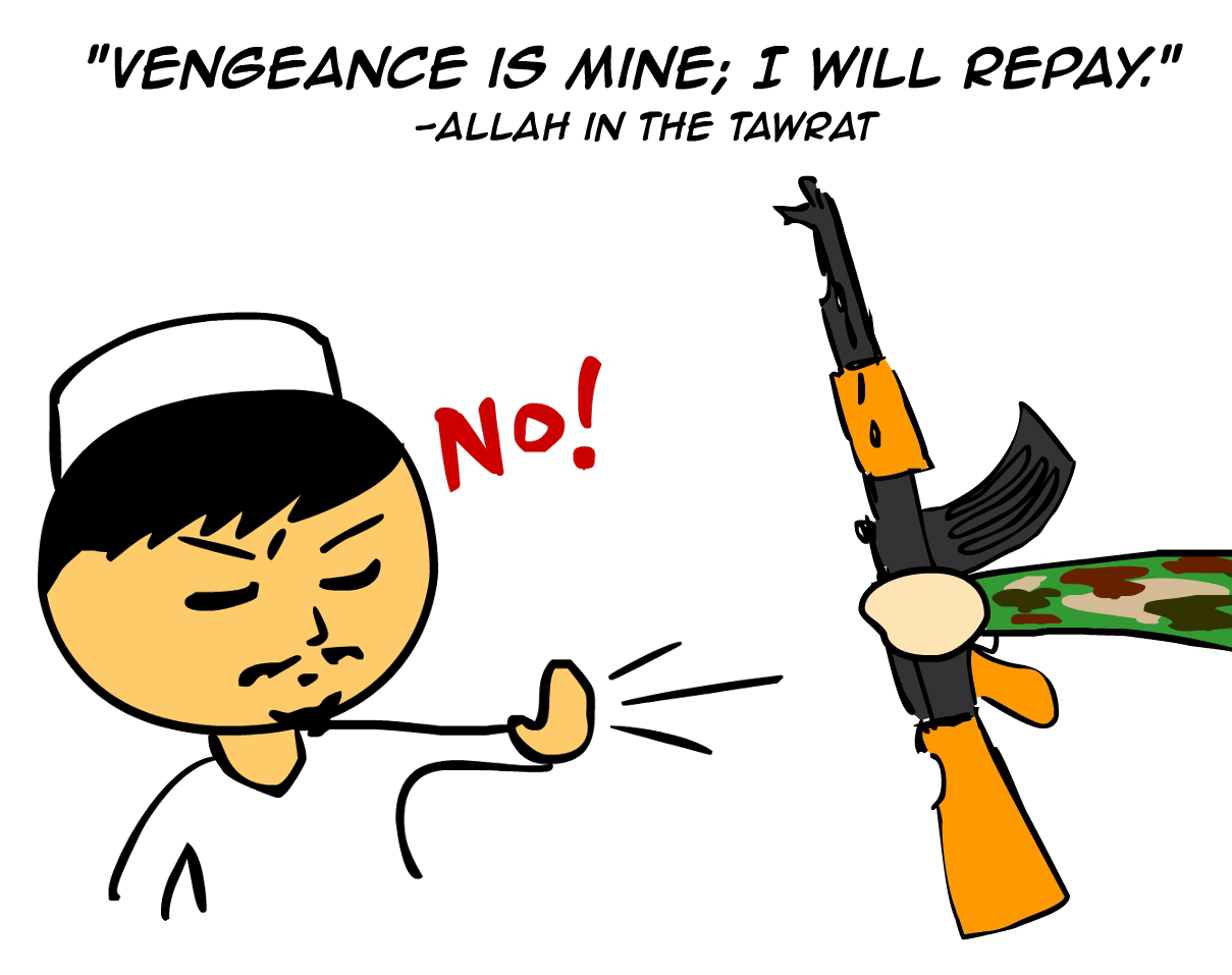 """Vengeance is mine; I will repay."" -Allah in the Tawrat"