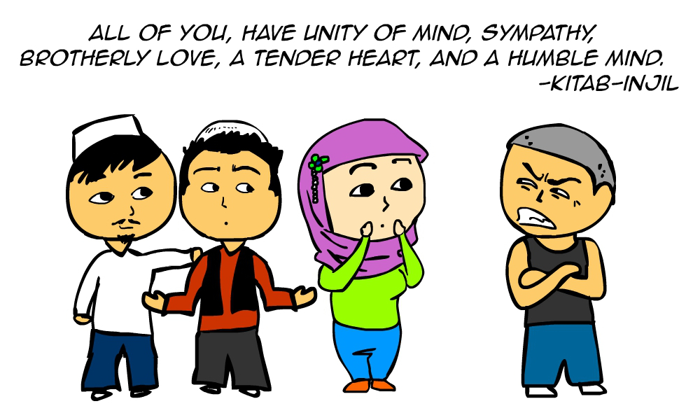 """All of you, have unity of mind, sympathy, brotherly love, a tender heart, and a humble mind."" -Kitab Injil"