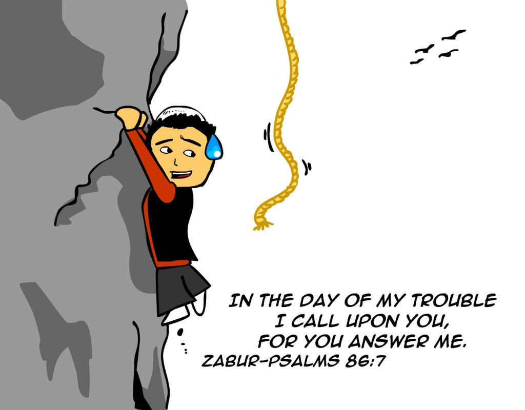 """In the day of my trouble I call upon you, for you answer me."" -Zabur-Psalms 86:7"