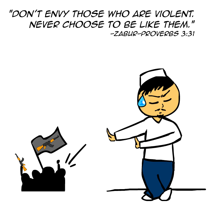"""Don't envy those who are violent. Never choose to be like them."" -Zabur Proverbs 3:31"