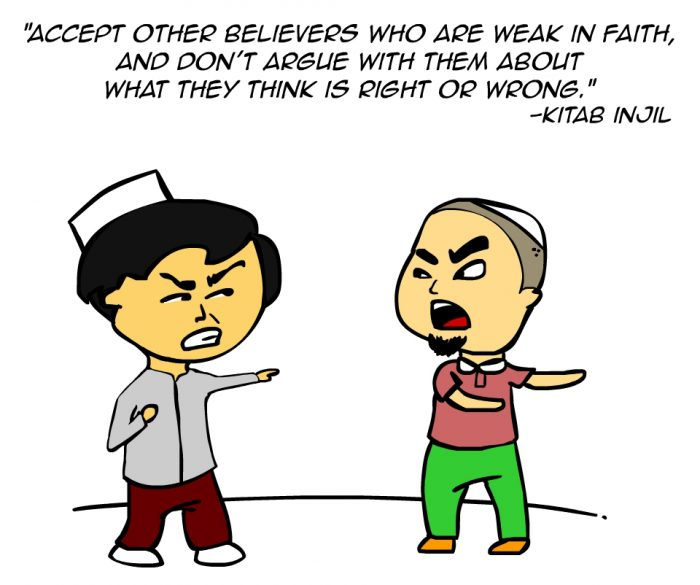 """""""Accept other believers who are weak in faith, and don't argue with them about what they think is right or wrong."""" -Kitab Injil"""